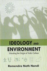 Ideology and Environment- Situating the Origin of Vedic Culture