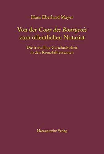 Von der Cour des Bourgeois zum öffentlichen Notariat: Die freiwillige Gerichtsbarkeit in den Kreuzfahrerstaaten (MGH-Schriften)