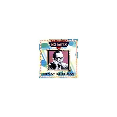 Legendary Big Bands Benny Goodman Music