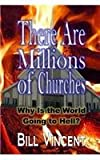 There Are Millions of Churches: Why Is the World Going to Hell?