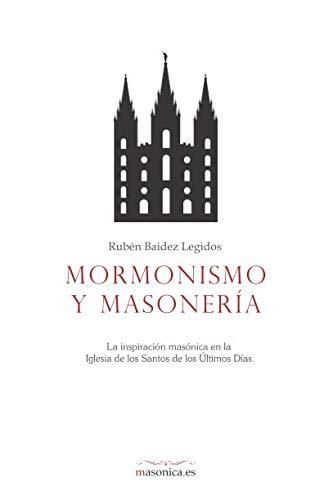 Mormonismo y masonería La inspiración masónica en la Iglesia de los Santos de los Últimos Días  [Baidez Legidos, Rubén] (Tapa Blanda)