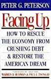 Facing Up: How to Rescue the Economy from Crushing Debt and Restore the American Dream (0671796429) by Peter G. Peterson