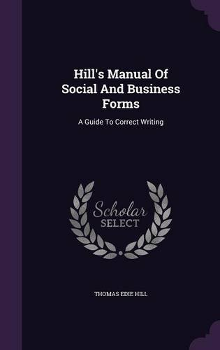 Hill's Manual Of Social And Business Forms: A Guide To Correct Writing
