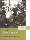 Il circolo metafisico. La nascita del pragmatismo americano (8838348111) by Louis Menand