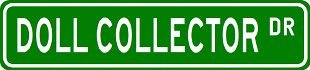 DOLL COLLECTOR Street Sign ~ Custom Aluminum Street Signs - 4 x 18 inches