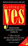 Roger Fisher Getting to Yes: Negotiating an agreement without giving in: Negotiating Agreement Without Giving in (Better Business Guides)