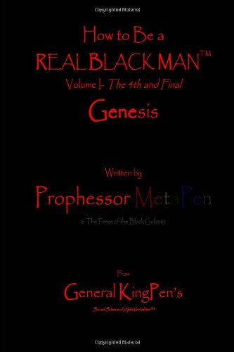 How to Be a Real Black Man(TM): Volume 1 The 4th and Final Genesis PDF