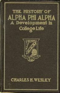 The History of Alpha Phi Alpha: A Development In College Life, by Charles H. Wesley