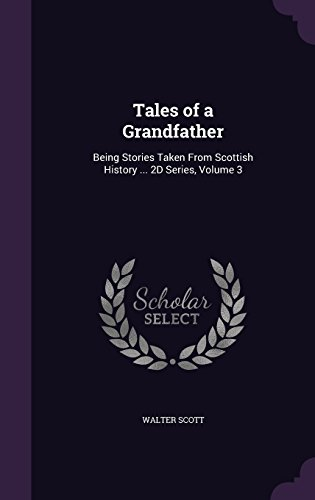 Tales of a Grandfather: Being Stories Taken From Scottish History ... 2D Series, Volume 3