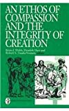 An Ethos of Compassion and the Integrity of Creation (Institute for Christian Studies S)