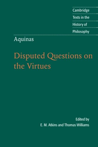 Thomas Aquinas: Disputed Questions on the Virtues (Cambridge Texts in the History of Philosophy)