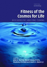 Amazon.com: Fitness of the Cosmos for Life: Biochemistry and Fine-Tuning (Cambridge Astrobiology) (9780521871020): John Barrow, Simon Conway Morris, Stephen Freeland, Charles Harper: Books