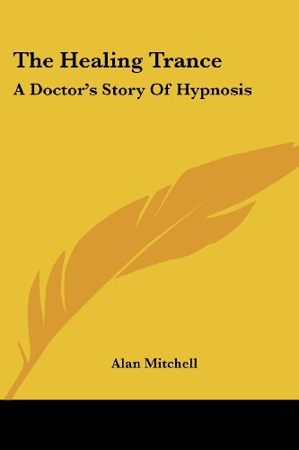 The Healing Trance: A Doctor's Story of Hypnosis