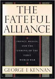 The Fateful Alliance: France Russia and the Coming of the First World War by George F. Kennan