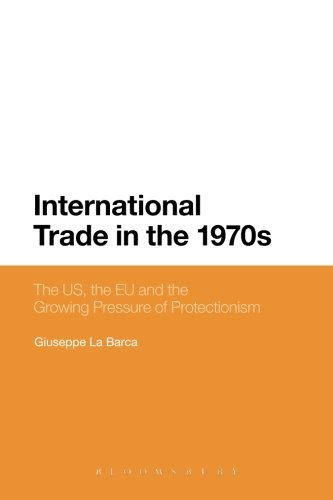 International Trade In The 1970S: The Us, The Ec And The Growing Pressure Of Protectionism