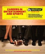 Careers in Entertainment and Sports (Wetfeet Insider Guide)