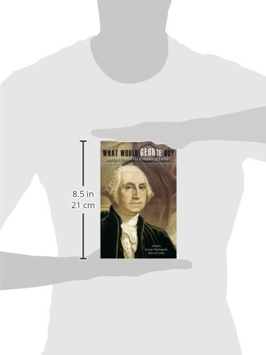 What Would George Do?: Advice from Our Founding Father