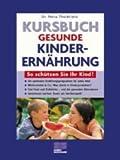 Kursbuch gesunde Kinderernährung. So schützen Sie Ihr Kind!