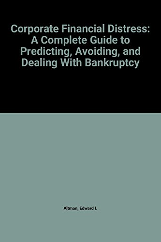 Corporate Financial Distress: A Complete Guide to Predicting, Avoiding, and Dealing with Bankruptcy (Frontiers in Finance Series), Altman, Edward I.