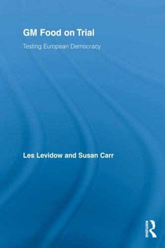 GM Food on Trial: Testing European Democracy (Genetics and Society)