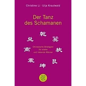 Der Tanz des Schamanen: Chinesische Strategien für starke und liebende Männer