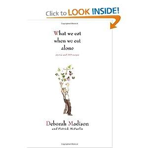 What We Eat When We Eat Alone -  Deborah Madison