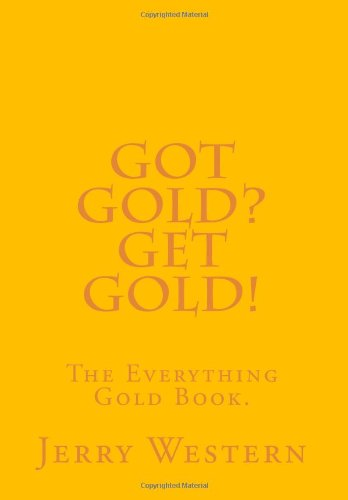 Got Gold? Get Gold!: The Everything Gold Book.
