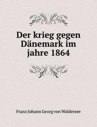 der-krieg-gegen-danemark-im-jahre-1864