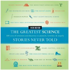The Greatest Science Stories Never Told: 100 tales of invention and discovery to astonish, bewilder, and stupefy by Beyer, Rick (2009) Hardcover