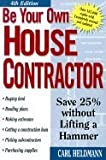 img - for Be Your Own House Contractor Save 25% Without Lifting a Hammer 4th EDITION book / textbook / text book