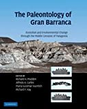 The Paleontology of Gran Barranca: Evolution and Environmental Change through the Middle Cenozoic of Patagonia [Hardcover] [2010] 1 Ed. Richard H. Madden, Alfredo A. Carlini, Maria Guiomar Vucetich, Richard F. Kay