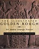 The Illustrated Golden Bough: A Study in Magic and Religion (0684818507) by James George Frazer