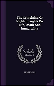 The Complaint, or Night-Thoughts on Life, Death and Immortality