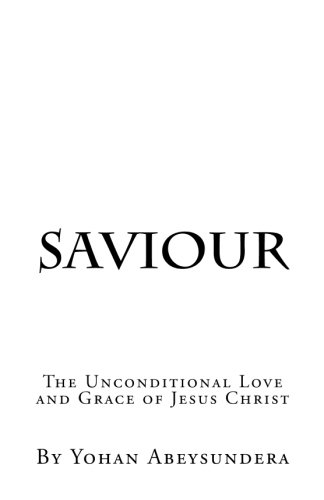 Saviour: The Unconditional Love and Grace of Jesus Christ