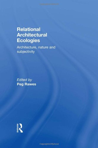Relational Architectural Ecologies: Architecture, Nature and Subjectivity