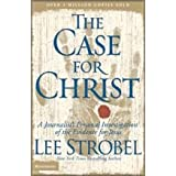 The Case for Christ:  A Journalist's Personal Investigation of the Evidence for Jesus ~ Lee Strobel
