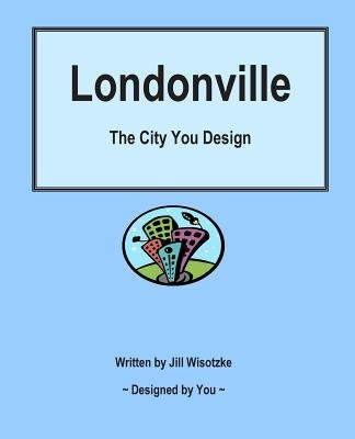 -londonville-the-city-you-design-by-wisotzke-jill-author-jan-2013-paperback-