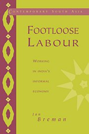 Footloose Labour: Working in India's Informal Economy (Contemporary South Asia)