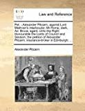 img - for Pet. - Alexander Pitcairn, against Lord Methven's interlocutor. Mr Home, clerk. Ad. Bruce, agent. Unto the Right Honourable the Lords of Council and ... Pitcairn, insurance-broker in Edinburgh; ... book / textbook / text book
