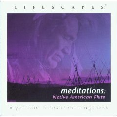 Lifescapes - Meditations : Native American Flute