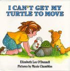 img - for By Elizabeth Lee O'Donnell I Can't Get My Turtle to Move [Hardcover] book / textbook / text book