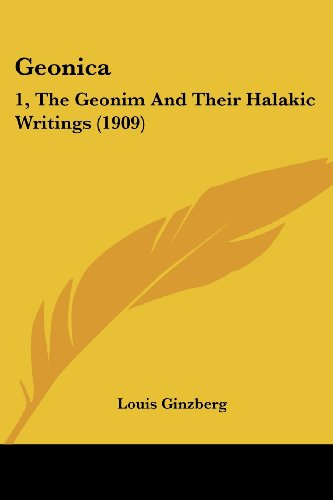 Geonica: 1, the Geonim and Their Halakic Writings (1909)