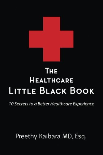 The Healthcare Little Black Book: 10 Secrets to a Better Healthcare Experience
