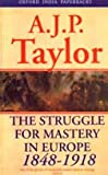 The Struggle for Mastery in Europe 1848-1918 (0195656180) by A J P Taylor