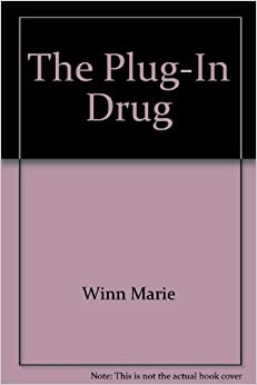 the plug in drug television computers and family life by marie winn essay Mercury reader by    photograph of family in front of the fred lange house image (a528)  marie winn, television: the plug-in drug (a288.
