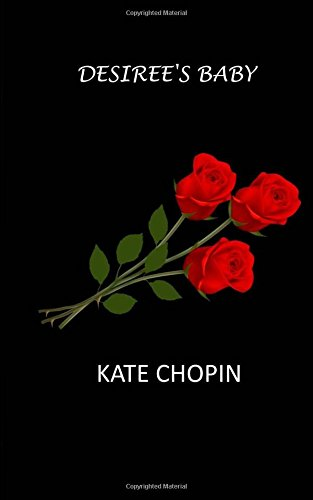 "Literary Analysis, Kate Chopin – ""Desiree's Baby"" and ""The Storm"""