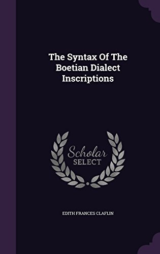 The Syntax Of The Boetian Dialect Inscriptions