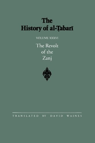 The History of al-Tabari Vol. 36: The Revolt of the Zanj A.D. 869-879/A.H. 255-265 (SUNY series in Near Eastern Studies)