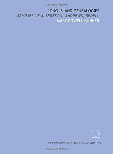 Long Island genealogies: families of Albertson, Andrews, Bedell
