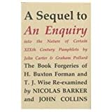 img - for A Sequel to an Enquiry into the Nature of Certain Nineteenth Century Pamphlets by John Carter and Graham Pollard: The Forgeries of H. Buxton Forman & T.J. Wise book / textbook / text book